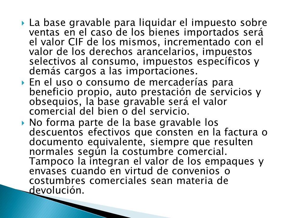 La base gravable para liquidar el impuesto sobre ventas en el caso de los bienes importados será el valor CIF de los mismos, incrementado con el valor