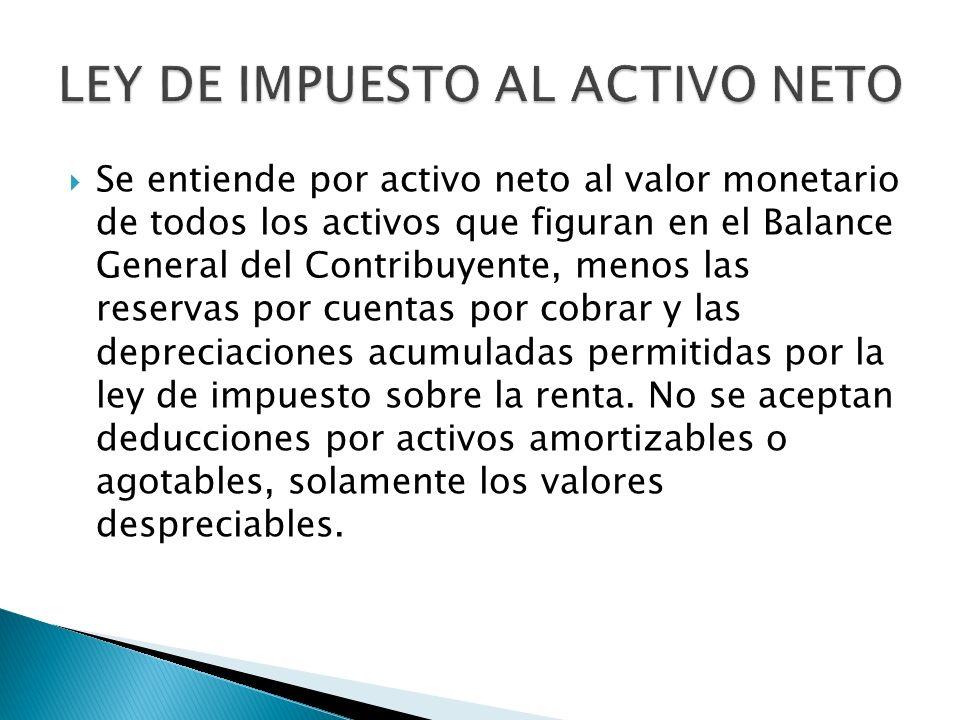 Se entiende por activo neto al valor monetario de todos los activos que figuran en el Balance General del Contribuyente, menos las reservas por cuenta