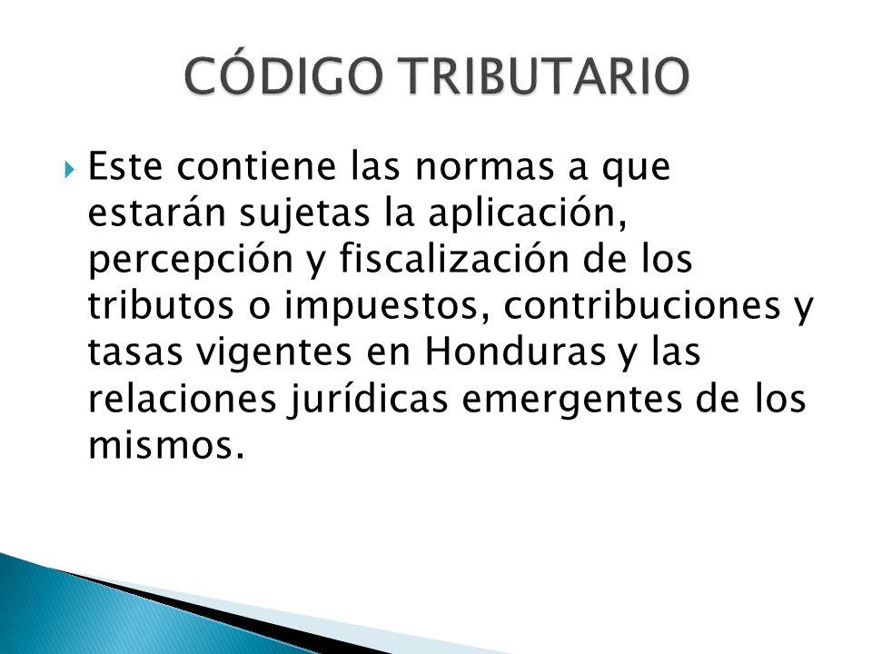Este contiene las normas a que estarán sujetas la aplicación, percepción y fiscalización de los tributos o impuestos, contribuciones y tasas vigentes