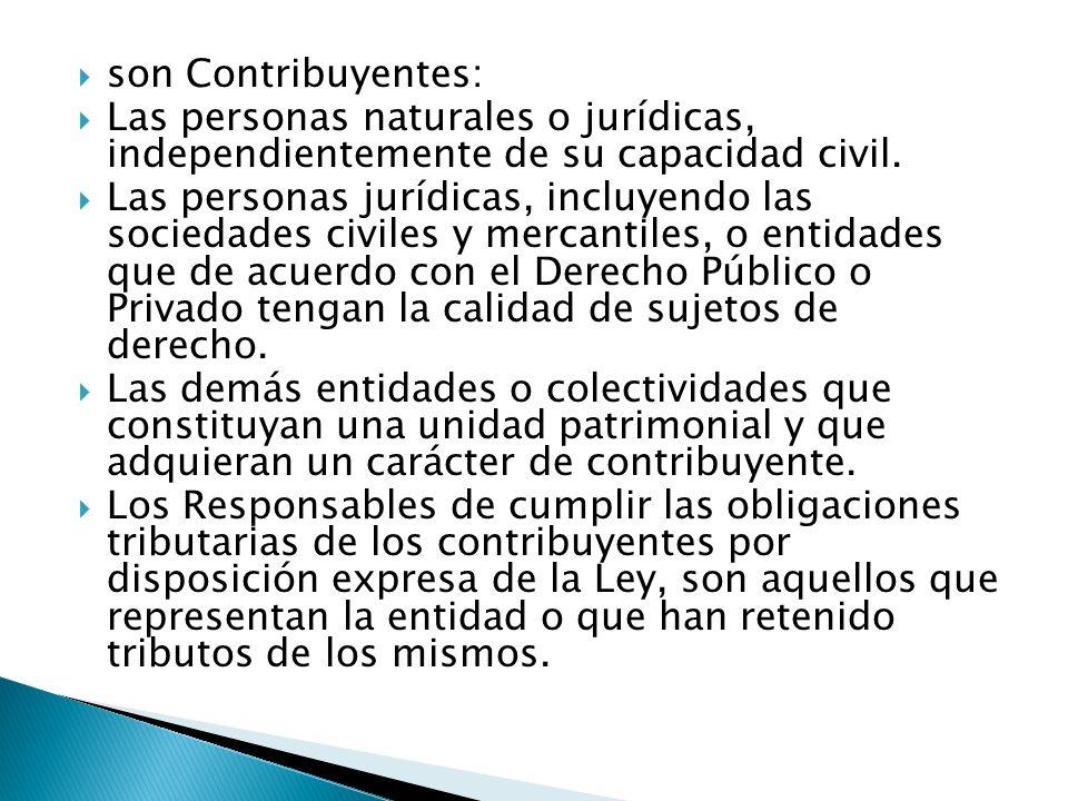 son Contribuyentes: Las personas naturales o jurídicas, independientemente de su capacidad civil. Las personas jurídicas, incluyendo las sociedades ci