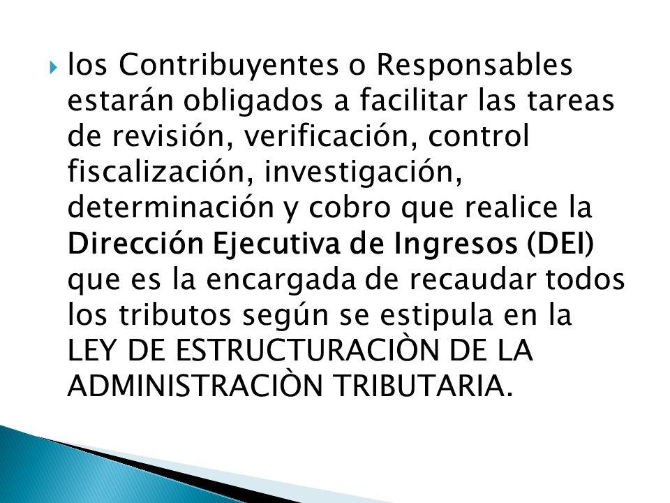 los Contribuyentes o Responsables estarán obligados a facilitar las tareas de revisión, verificación, control fiscalización, investigación, determinac