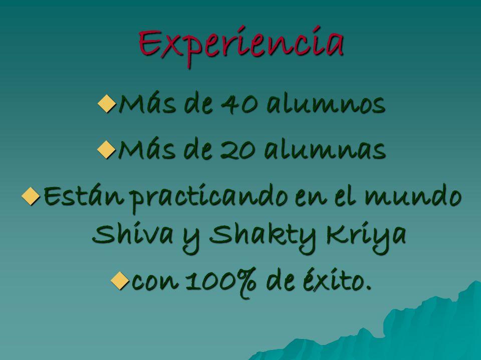 Experiencia Más de 40 alumnos Más de 40 alumnos Más de 20 alumnas Más de 20 alumnas Están practicando en el mundo Shiva y Shakty Kriya Están practican