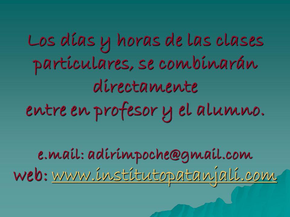 Los días y horas de las clases particulares, se combinarán directamente entre en profesor y el alumno. e.mail: adirimpoche@gmail.com web: www.institut