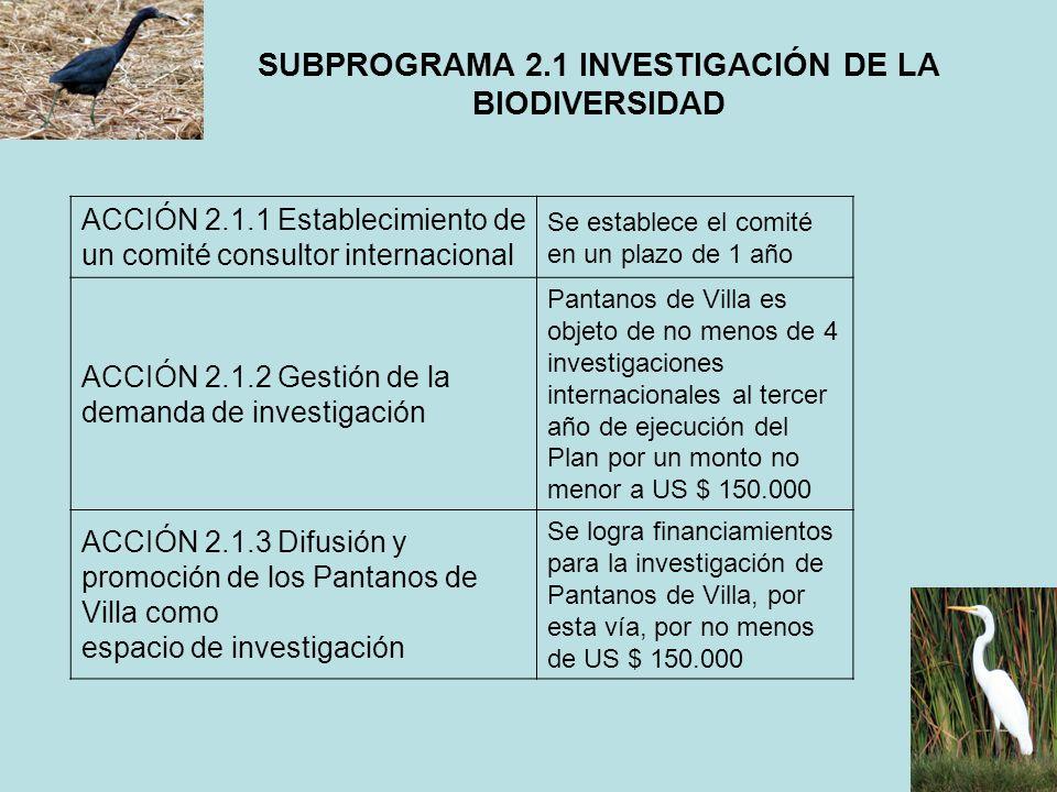 SUBPROGRAMA 2.1 INVESTIGACIÓN DE LA BIODIVERSIDAD ACCIÓN 2.1.1 Establecimiento de un comité consultor internacional Se establece el comité en un plazo