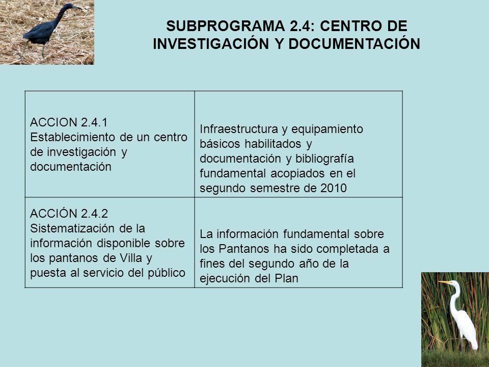 SUBPROGRAMA 2.4: CENTRO DE INVESTIGACIÓN Y DOCUMENTACIÓN ACCION 2.4.1 Establecimiento de un centro de investigación y documentación Infraestructura y