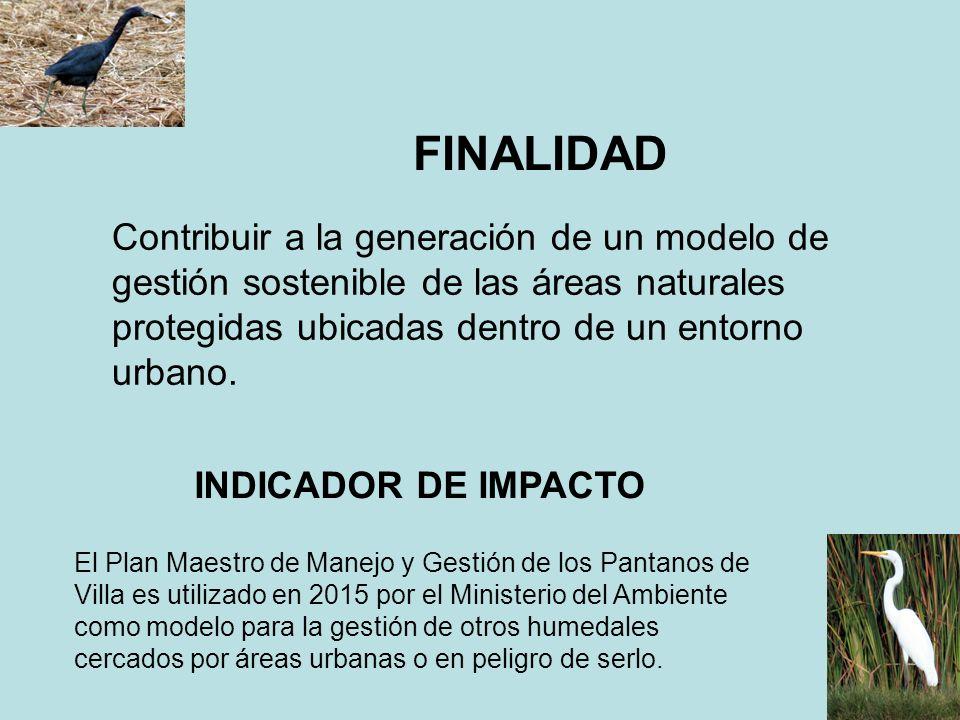 FINALIDAD Contribuir a la generación de un modelo de gestión sostenible de las áreas naturales protegidas ubicadas dentro de un entorno urbano. INDICA
