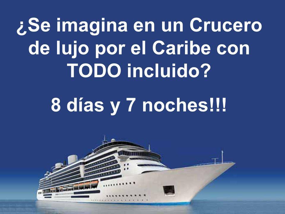 ¿Se imagina en un Crucero de lujo por el Caribe con TODO incluido? 8 días y 7 noches!!!