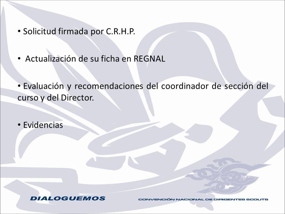 Solicitud firmada por C.R.H.P. Actualización de su ficha en REGNAL Evaluación y recomendaciones del coordinador de sección del curso y del Director. E