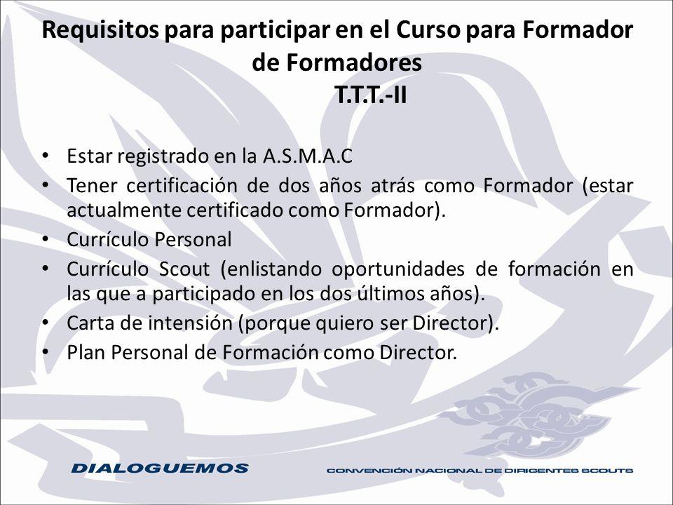 Requisitos para participar en el Curso para Formador de Formadores T.T.T.-II Estar registrado en la A.S.M.A.C Tener certificación de dos años atrás co