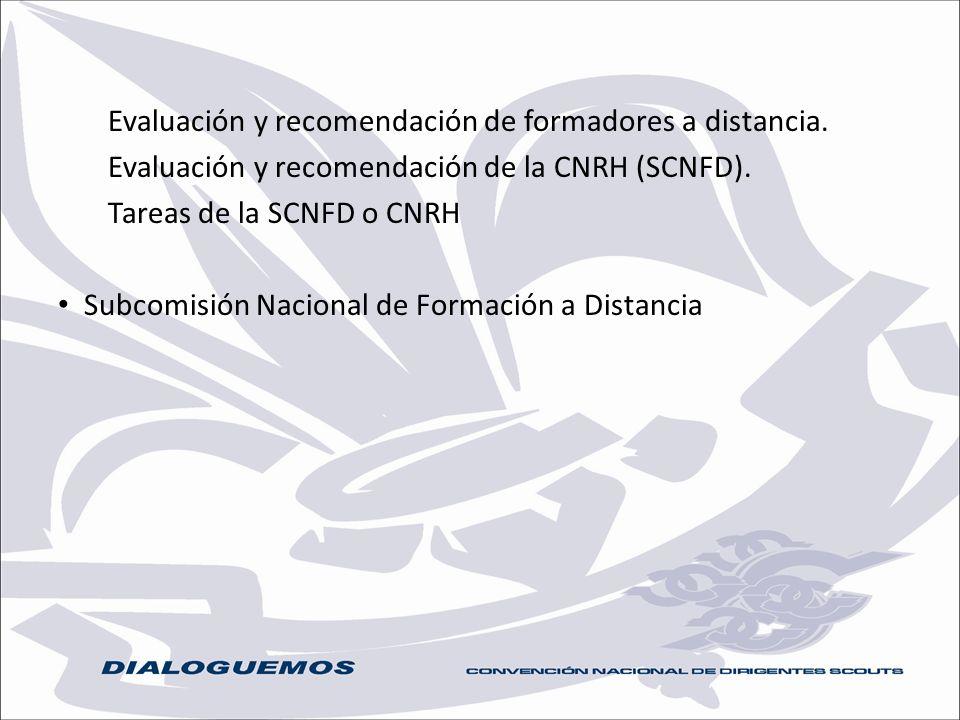 Evaluación y recomendación de formadores a distancia. Evaluación y recomendación de la CNRH (SCNFD). Tareas de la SCNFD o CNRH Subcomisión Nacional de