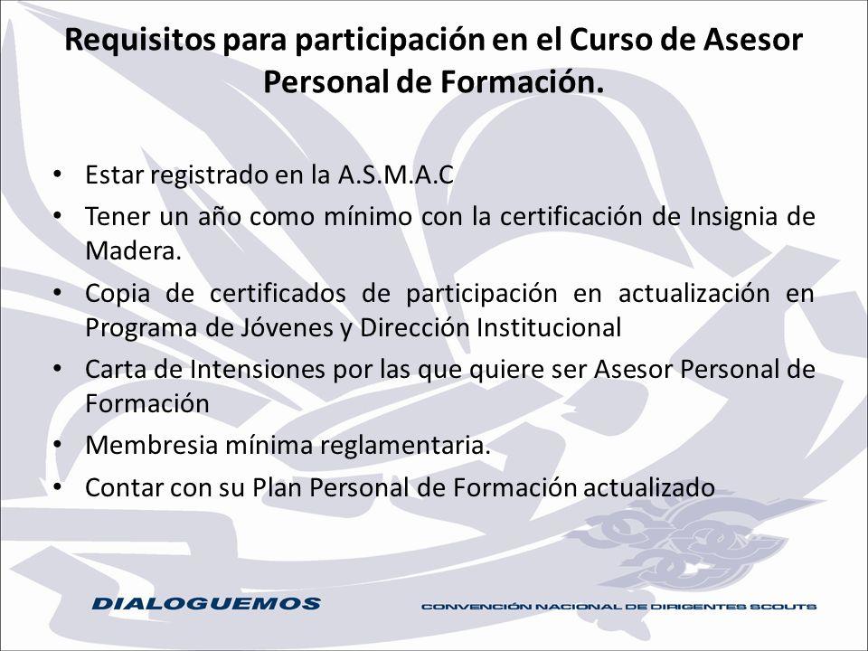 Requisitos para participación en el Curso de Asesor Personal de Formación. Estar registrado en la A.S.M.A.C Tener un año como mínimo con la certificac