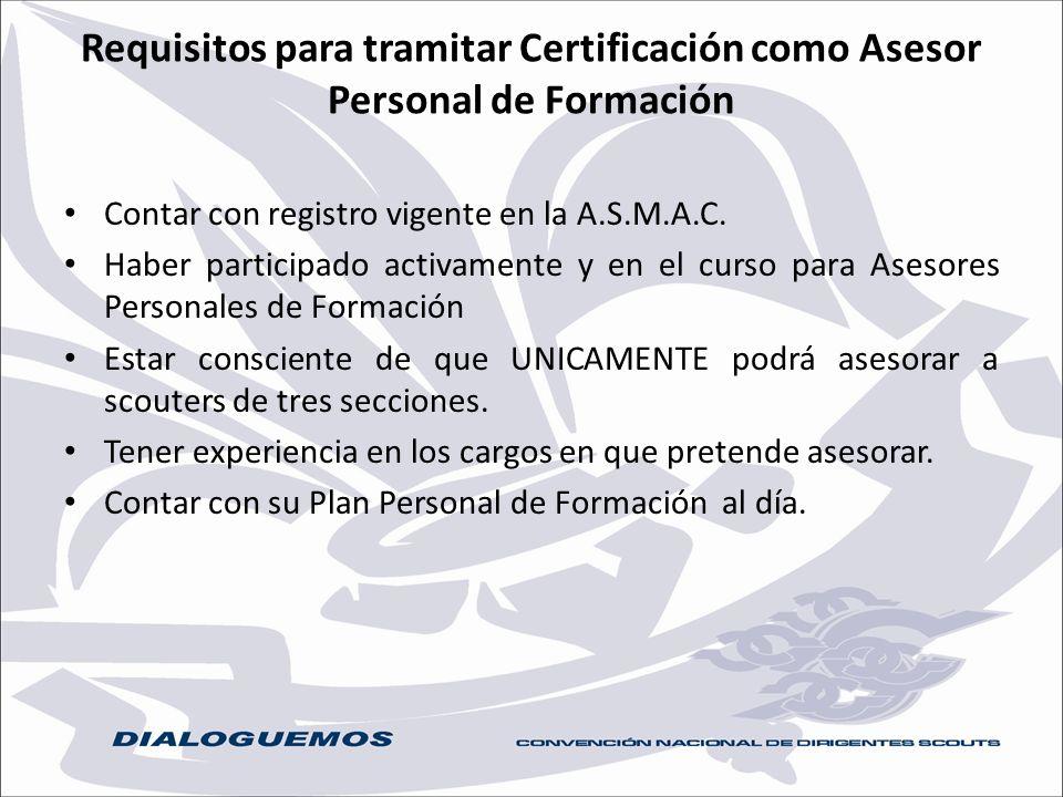 Requisitos para tramitar Certificación como Asesor Personal de Formación Contar con registro vigente en la A.S.M.A.C. Haber participado activamente y