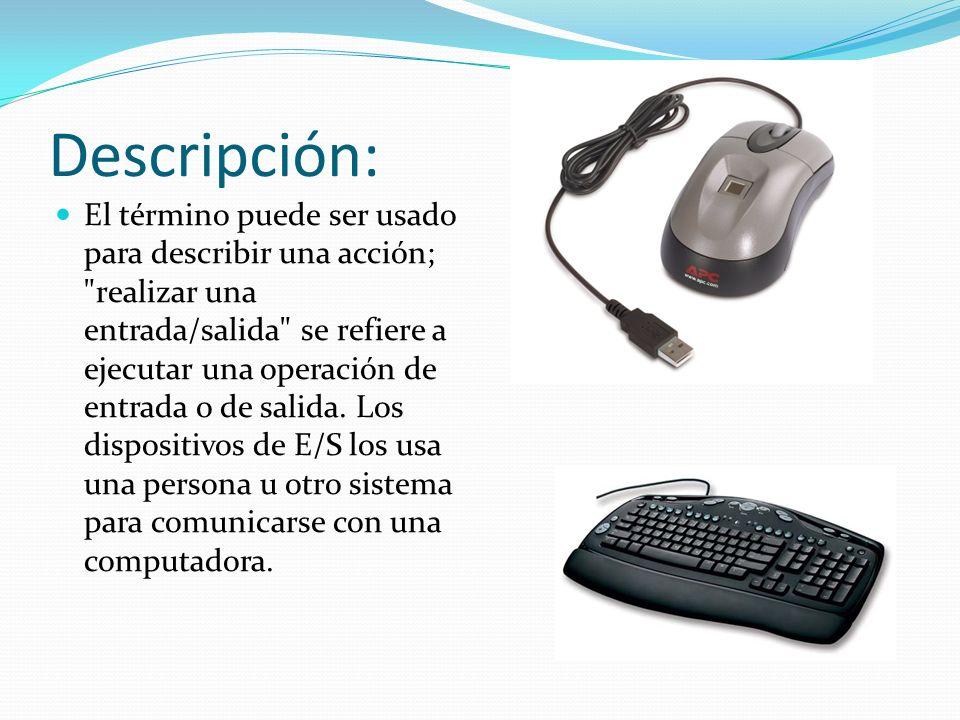 Descripción De hecho, a los teclados y ratones se los considera dispositivos de entrada de una computadora, mientras que los monitores e impresoras son vistos como dispositivos de salida de una computadora