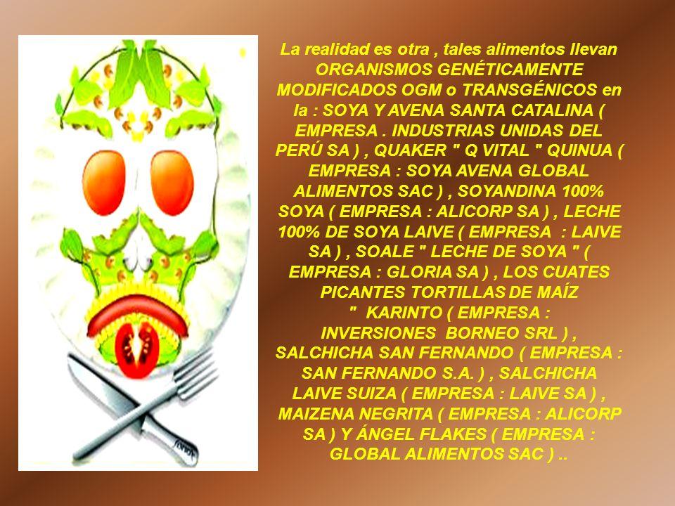 La realidad es otra, tales alimentos llevan ORGANISMOS GENÉTICAMENTE MODIFICADOS OGM o TRANSGÉNICOS en la : SOYA Y AVENA SANTA CATALINA ( EMPRESA. IND