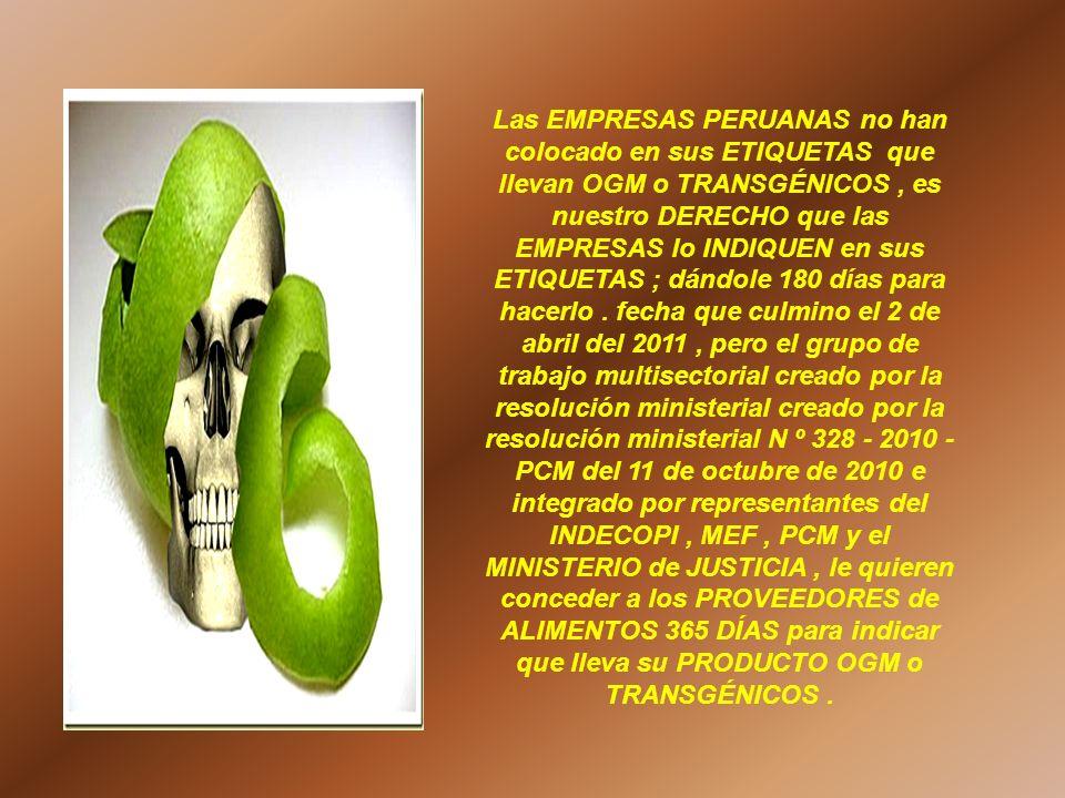 Las EMPRESAS PERUANAS no han colocado en sus ETIQUETAS que llevan OGM o TRANSGÉNICOS, es nuestro DERECHO que las EMPRESAS lo INDIQUEN en sus ETIQUETAS