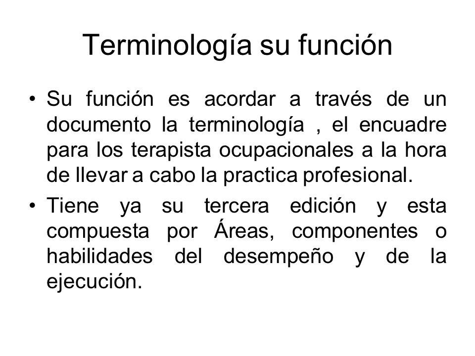 Terminología su función Su función es acordar a través de un documento la terminología, el encuadre para los terapista ocupacionales a la hora de llev