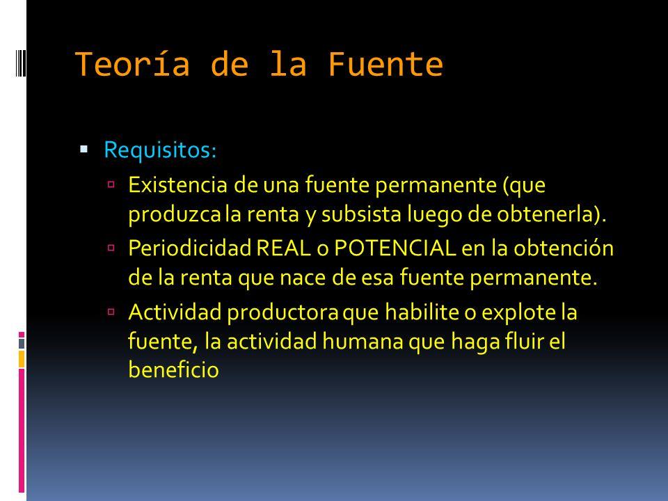Teoría de la Fuente Requisitos: Existencia de una fuente permanente (que produzca la renta y subsista luego de obtenerla).