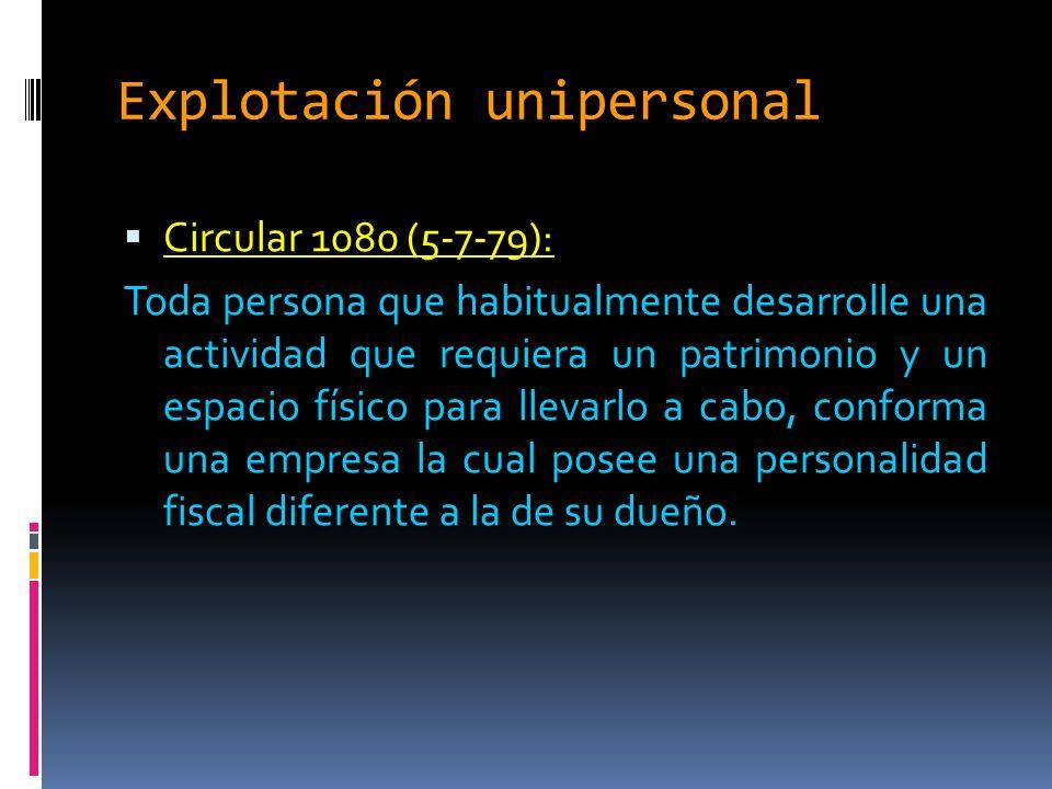 Explotación unipersonal Circular 1080 (5-7-79): Toda persona que habitualmente desarrolle una actividad que requiera un patrimonio y un espacio físico para llevarlo a cabo, conforma una empresa la cual posee una personalidad fiscal diferente a la de su dueño.