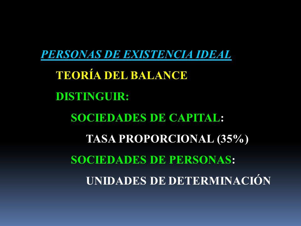 PERSONAS DE EXISTENCIA IDEAL TEORÍA DEL BALANCE DISTINGUIR: SOCIEDADES DE CAPITAL: TASA PROPORCIONAL (35%) SOCIEDADES DE PERSONAS: UNIDADES DE DETERMINACIÓN