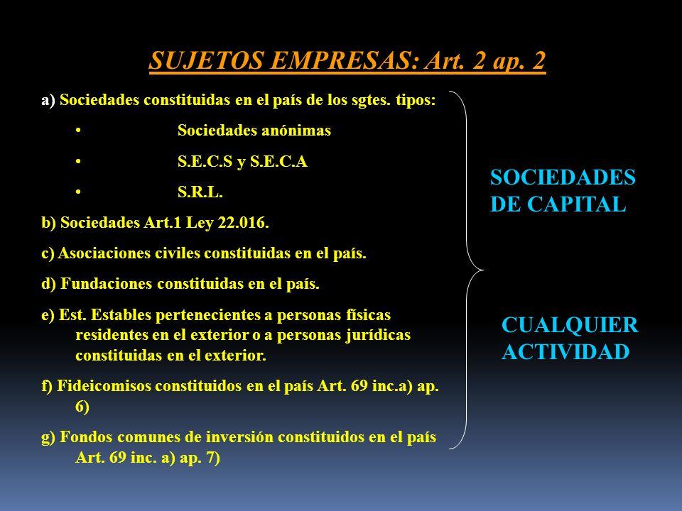 SUJETOS EMPRESAS: Art. 2 ap. 2 a) Sociedades constituidas en el país de los sgtes.