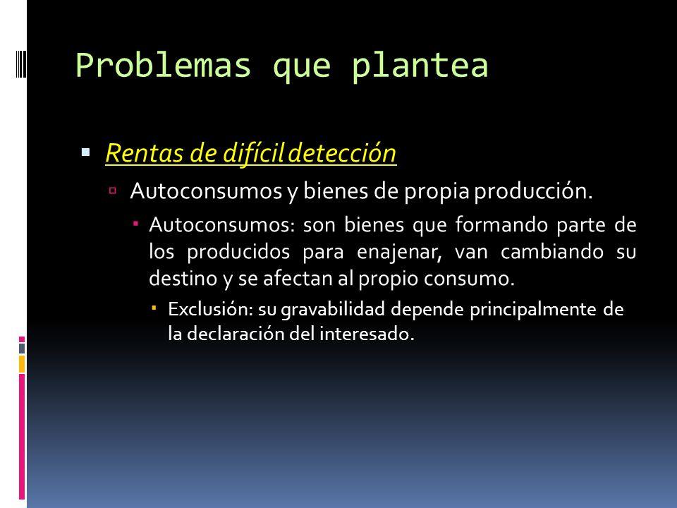 Problemas que plantea Rentas de difícil detección Autoconsumos y bienes de propia producción.