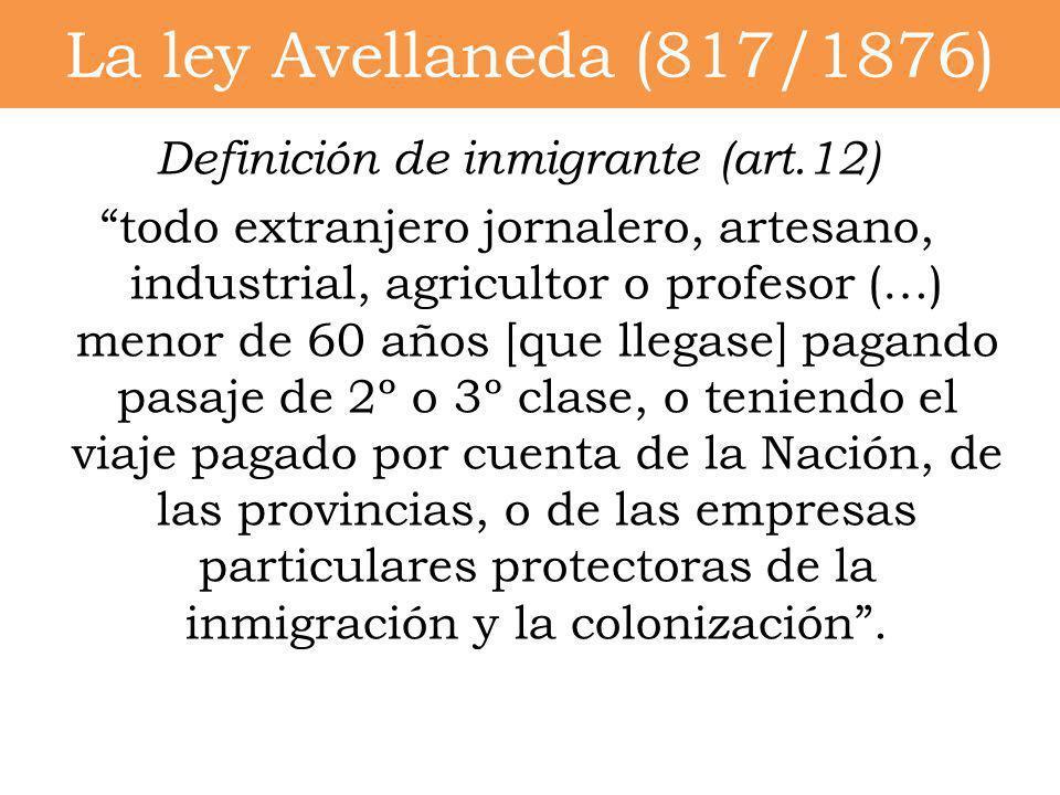 Definición de inmigrante (art.12) todo extranjero jornalero, artesano, industrial, agricultor o profesor (…) menor de 60 años [que llegase] pagando pa