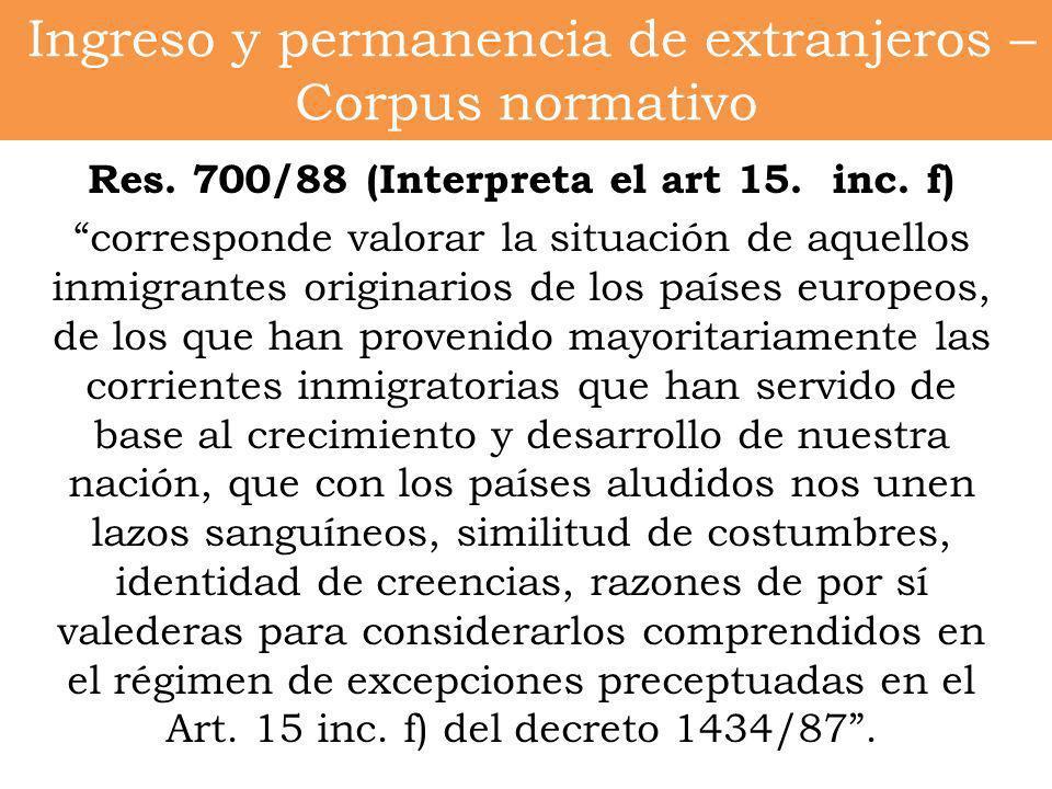 Ingreso y permanencia de extranjeros – Corpus normativo Res. 700/88 (Interpreta el art 15. inc. f) corresponde valorar la situación de aquellos inmigr