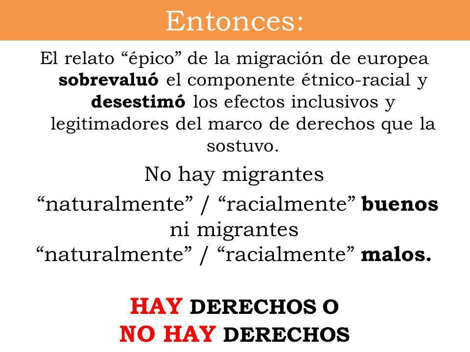 Entonces: El relato épico de la migración de europea sobrevaluó el componente étnico-racial y desestimó los efectos inclusivos y legitimadores del mar