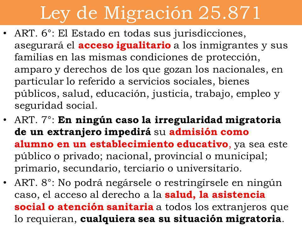 Ley de Migración 25.871 ART. 6°: El Estado en todas sus jurisdicciones, asegurará el acceso igualitario a los inmigrantes y sus familias en las mismas