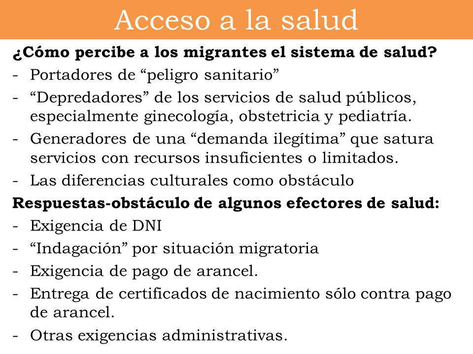 Acceso a la salud ¿Cómo percibe a los migrantes el sistema de salud? -Portadores de peligro sanitario -Depredadores de los servicios de salud públicos