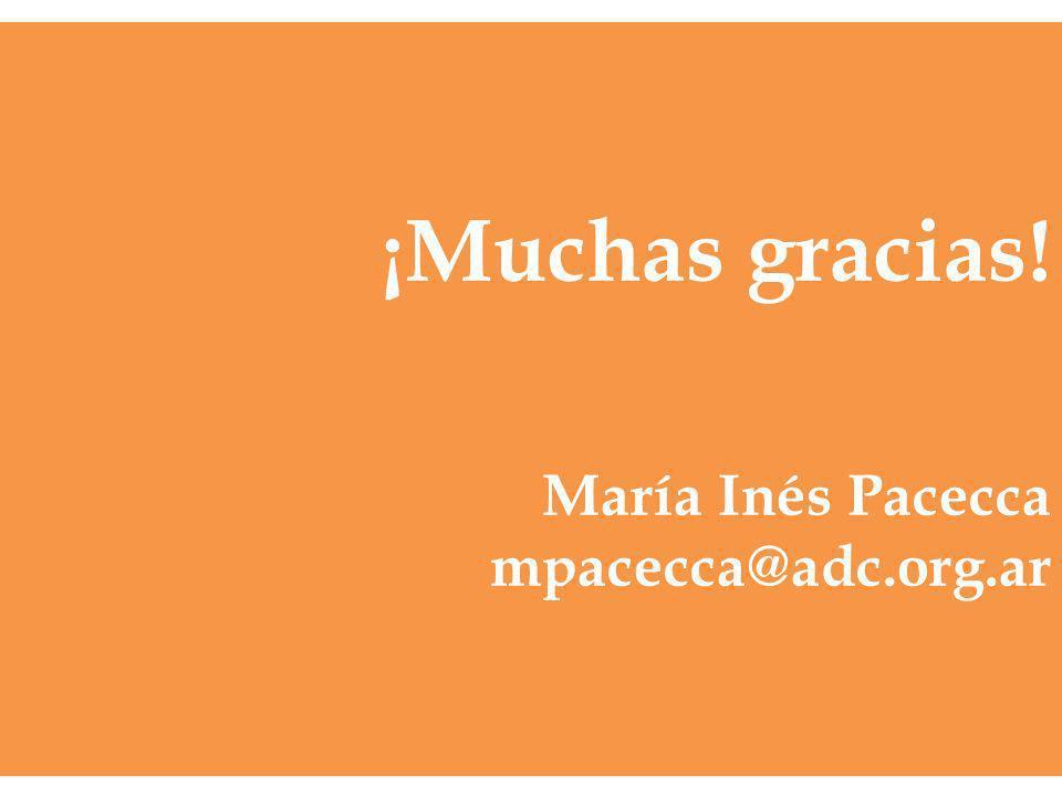 ¡Muchas gracias! María Inés Pacecca mpacecca@adc.org.ar