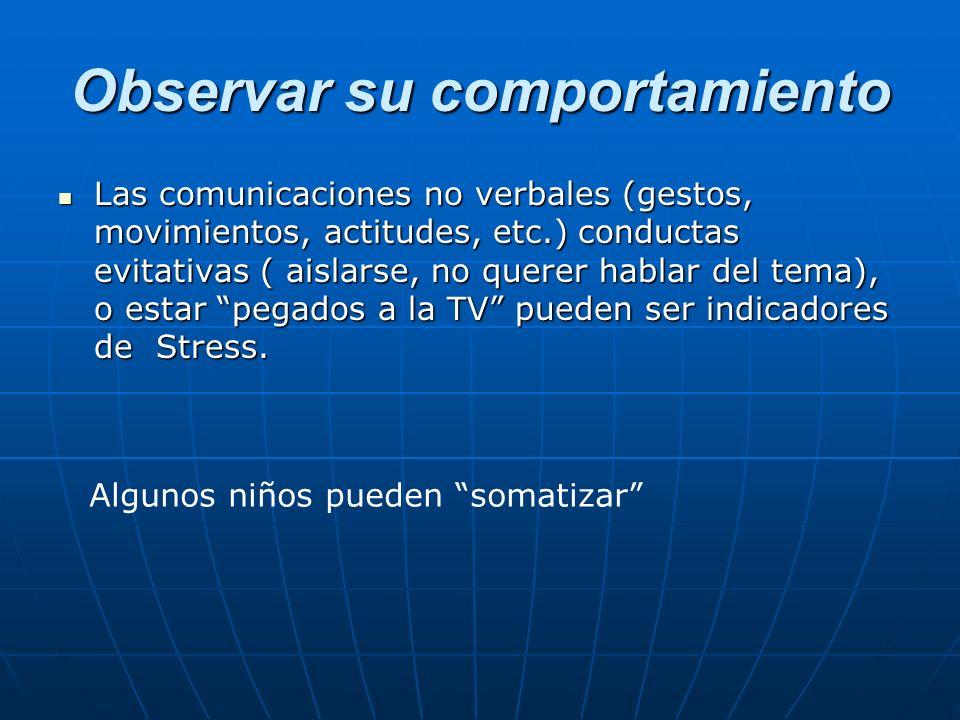 Observar su comportamiento Las comunicaciones no verbales (gestos, movimientos, actitudes, etc.) conductas evitativas ( aislarse, no querer hablar del
