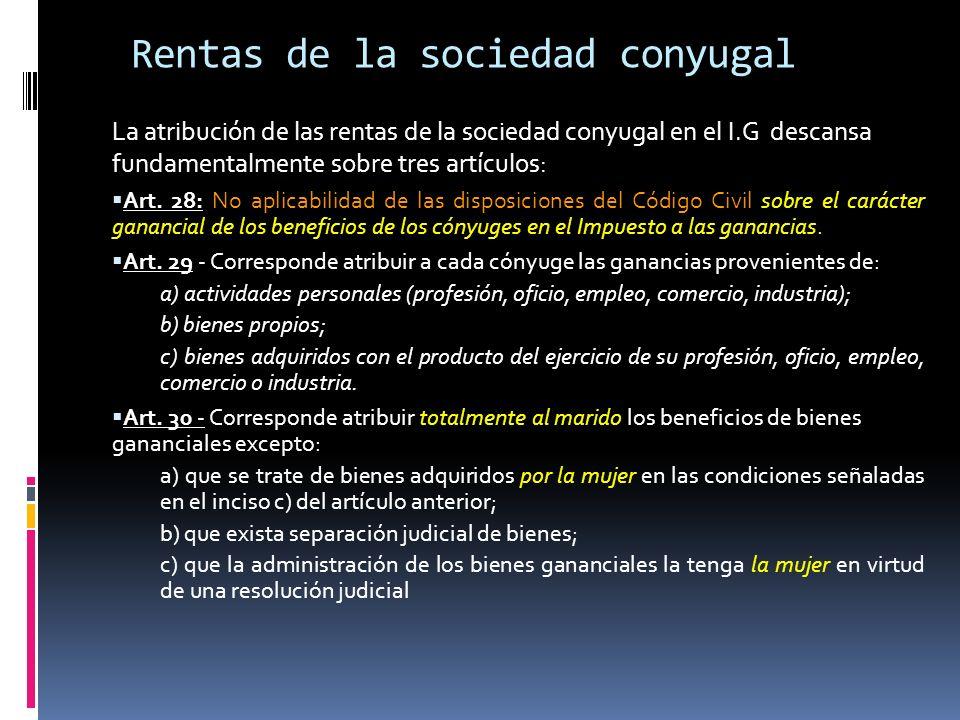 Rentas de la sociedad conyugal La atribución de las rentas de la sociedad conyugal en el I.G descansa fundamentalmente sobre tres artículos: Art. 28: