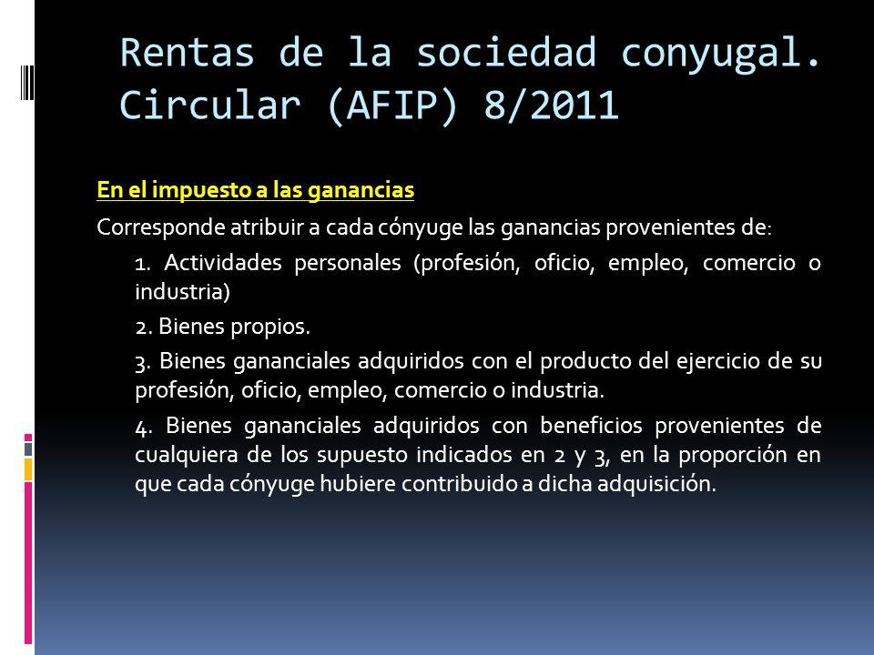 Rentas de la sociedad conyugal. Circular (AFIP) 8/2011 En el impuesto a las ganancias Corresponde atribuir a cada cónyuge las ganancias provenientes d