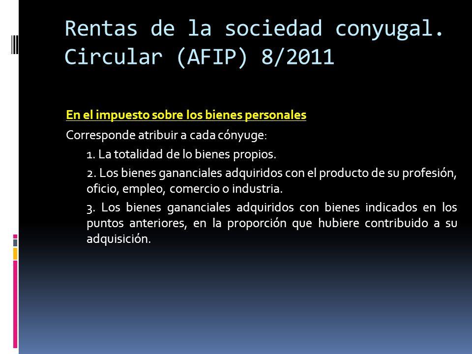 Rentas de la sociedad conyugal. Circular (AFIP) 8/2011 En el impuesto sobre los bienes personales Corresponde atribuir a cada cónyuge: 1. La totalidad