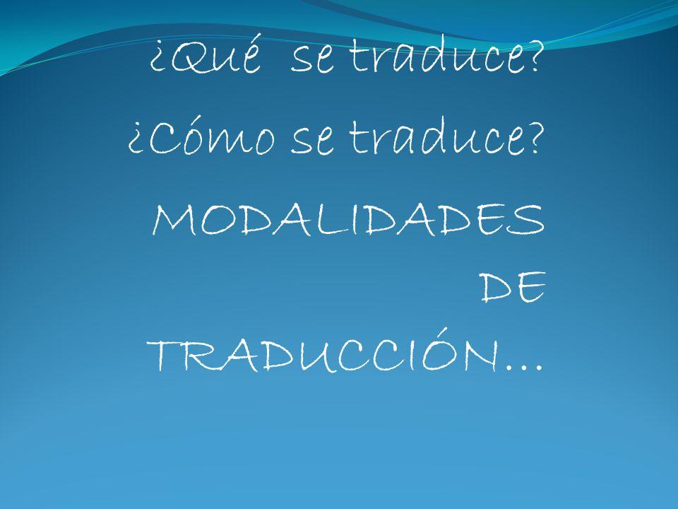 ¿Qué se traduce? ¿Cómo se traduce? MODALIDADES DE TRADUCCIÓN…