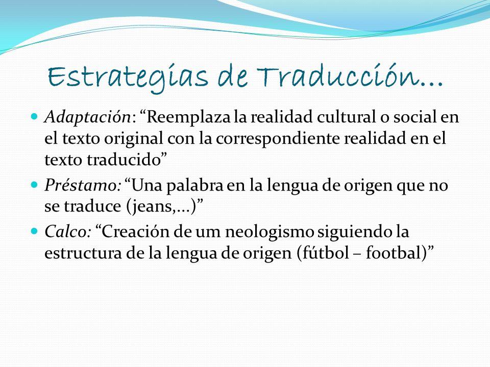 Estrategias de Traducción... Adaptación: Reemplaza la realidad cultural o social en el texto original con la correspondiente realidad en el texto trad