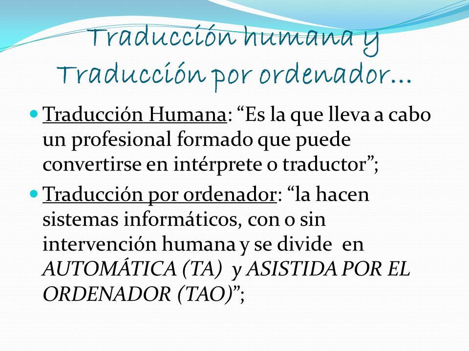 Traducción humana y Traducción por ordenador... Traducción Humana: Es la que lleva a cabo un profesional formado que puede convertirse en intérprete o