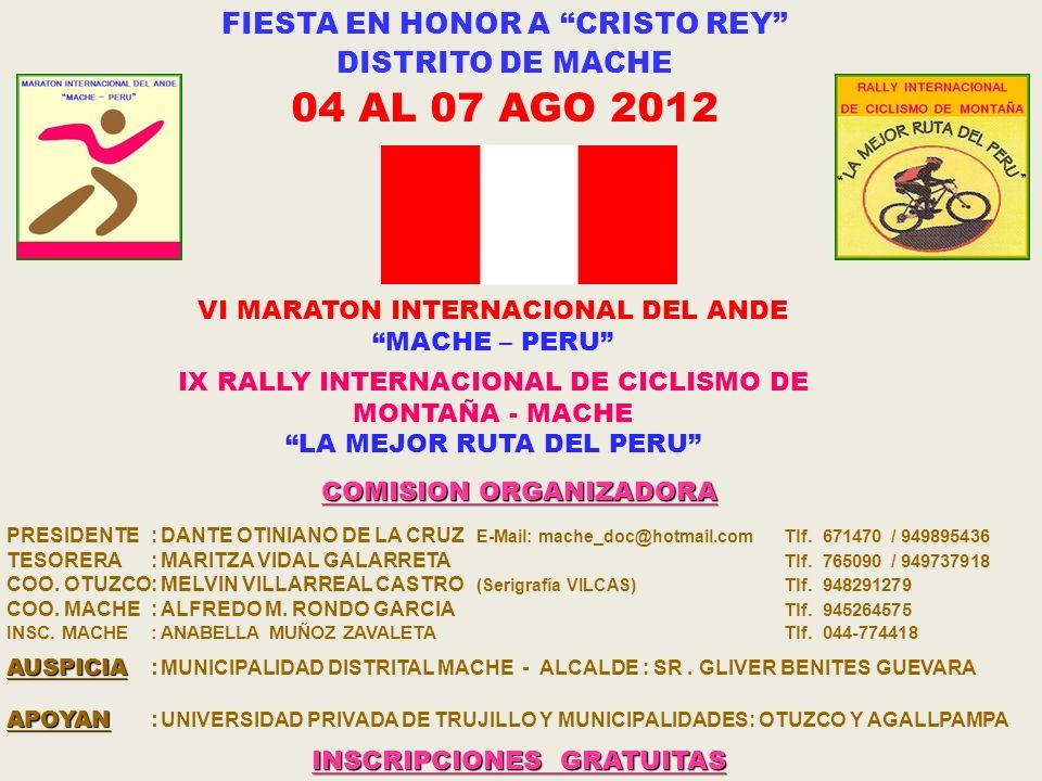 VI MARATON INTERNACIONAL DEL ANDE MACHE – PERU IX RALLY INTERNACIONAL DE CICLISMO DE MONTAÑA - MACHE LA MEJOR RUTA DEL PERU COMISION ORGANIZADORA PRESIDENTE:DANTE OTINIANO DE LA CRUZ E-Mail: mache_doc@hotmail.com Tlf.