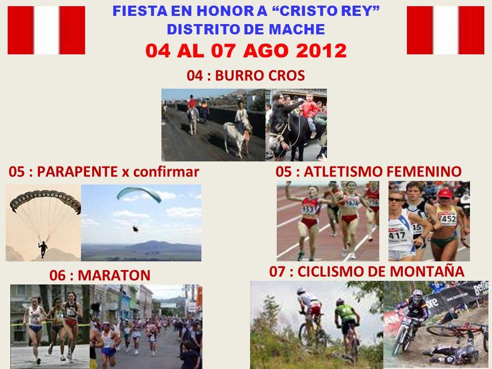 05 : ATLETISMO FEMENINO 04 : BURRO CROS 05 : PARAPENTE x confirmar 06 : MARATON 07 : CICLISMO DE MONTAÑA FIESTA EN HONOR A CRISTO REY DISTRITO DE MACHE 04 AL 07 AGO 2012