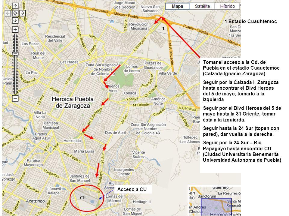 1 Estadio Cuauhtemoc 1 Tomar el acceso a la Cd. de Puebla en el estadio Cuauctemoc (Calzada Ignacio Zaragoza) Seguir por la Calzada I. Zaragoza hasta