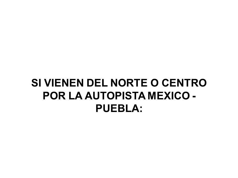 SI VIENEN DEL NORTE O CENTRO POR LA AUTOPISTA MEXICO - PUEBLA: