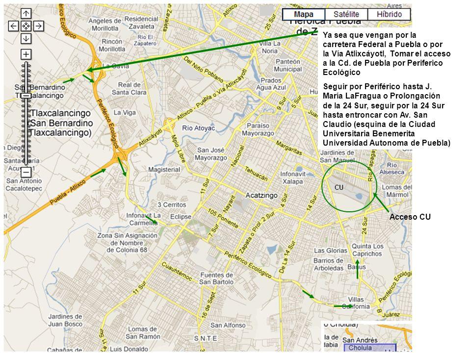 Ya sea que vengan por la carretera Federal a Puebla o por la Vía Atlixcáyotl, Tomar el acceso a la Cd. de Puebla por Periferico Ecológico Seguir por P