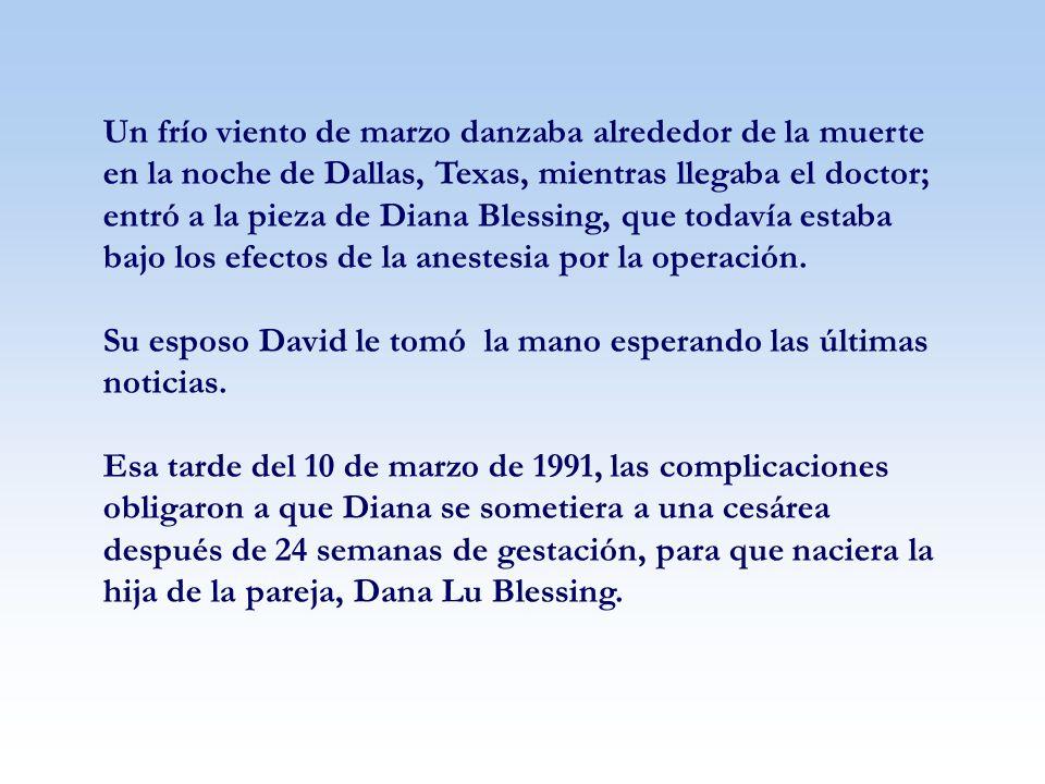 Un frío viento de marzo danzaba alrededor de la muerte en la noche de Dallas, Texas, mientras llegaba el doctor; entró a la pieza de Diana Blessing, que todavía estaba bajo los efectos de la anestesia por la operación.
