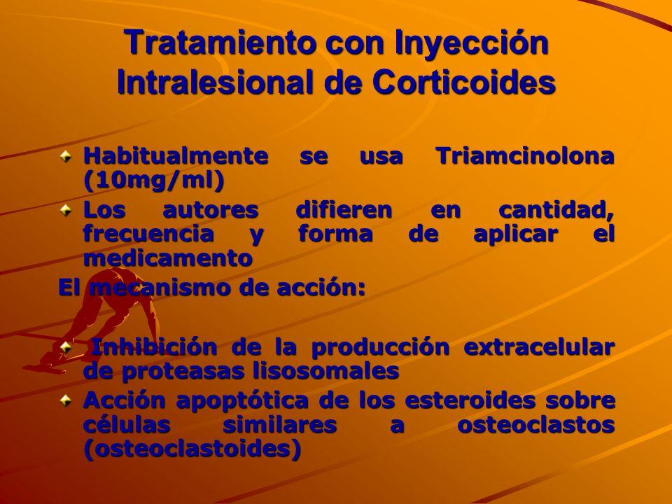 Tratamiento con Inyección Intralesional de Corticoides Habitualmente se usa Triamcinolona (10mg/ml) Los autores difieren en cantidad, frecuencia y for