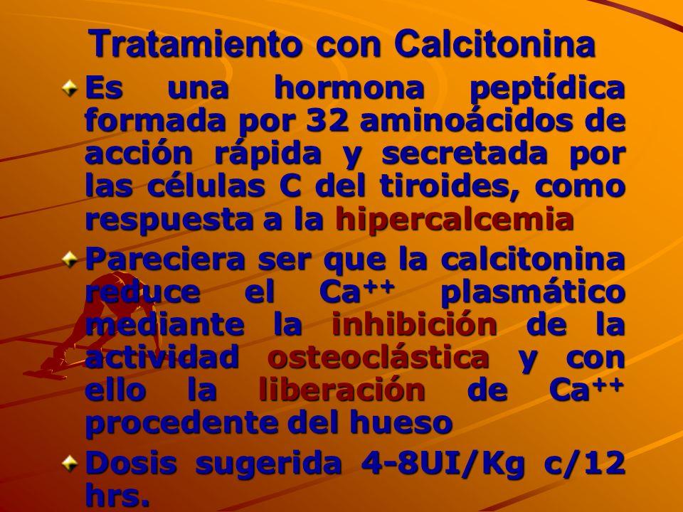Tratamiento con Calcitonina Es una hormona peptídica formada por 32 aminoácidos de acción rápida y secretada por las células C del tiroides, como resp