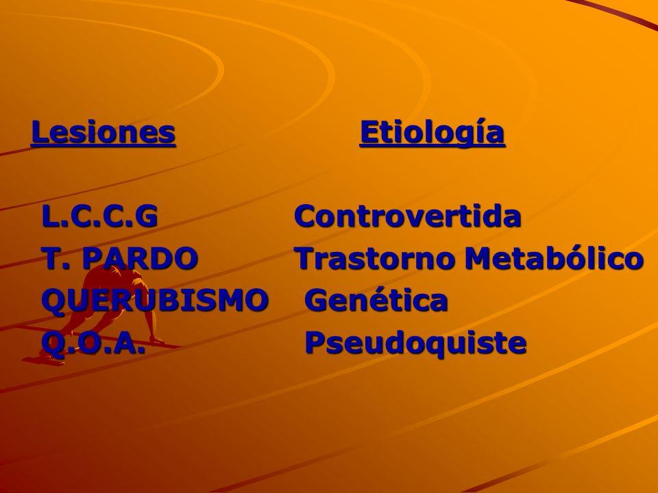LesionesEtiología L.C.C.GControvertida L.C.C.GControvertida T. PARDOTrastorno Metabólico T. PARDOTrastorno Metabólico QUERUBISMO Genética QUERUBISMO G