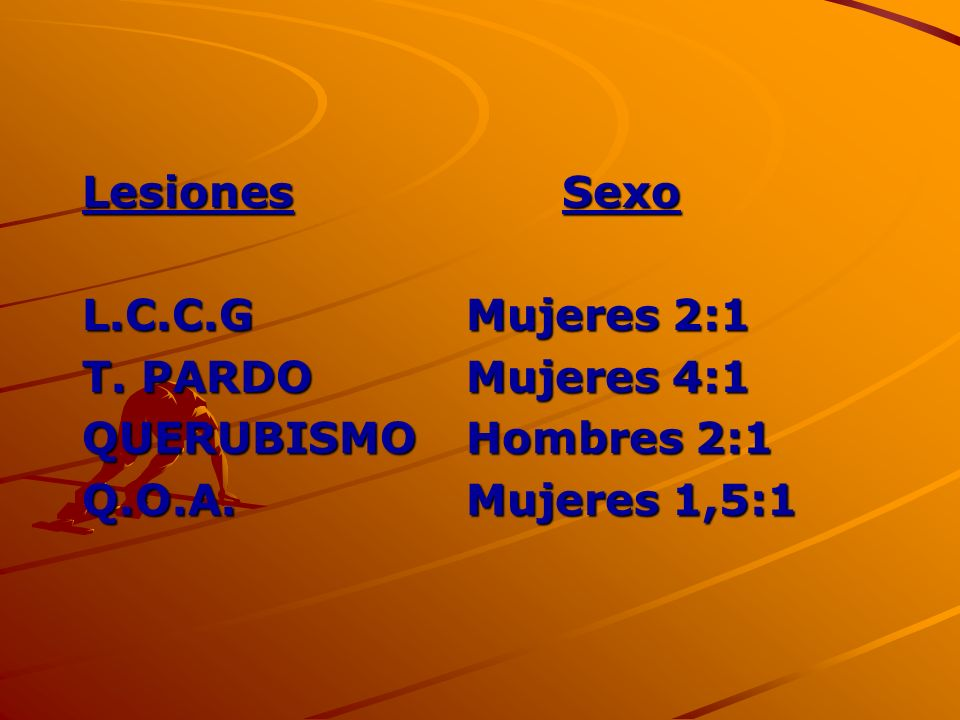 LesionesSexo L.C.C.GMujeres 2:1 T. PARDOMujeres 4:1 QUERUBISMOHombres 2:1 Q.O.A.Mujeres 1,5:1