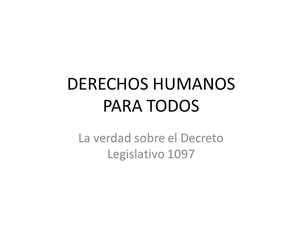 DERECHOS HUMANOS PARA TODOS La verdad sobre el Decreto Legislativo 1097