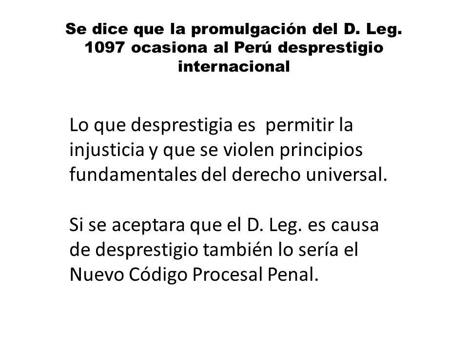 Se dice que la promulgación del D. Leg. 1097 ocasiona al Perú desprestigio internacional Lo que desprestigia es permitir la injusticia y que se violen